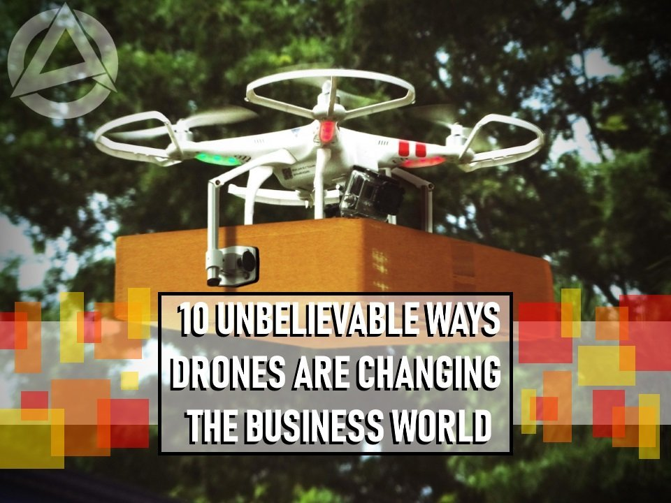 10 Unbelievable Ways Drones Are Changing The Business World