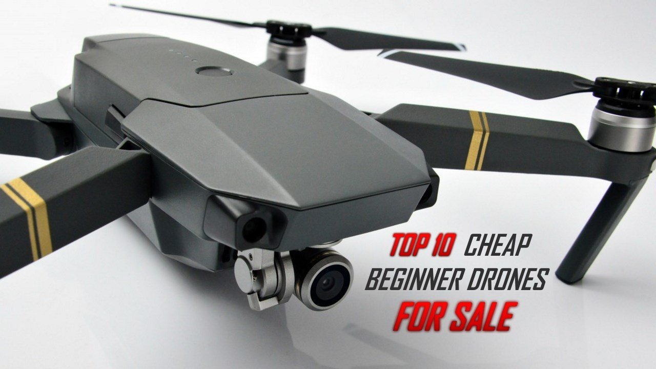 Top 10 Best Cheap Beginner Drones For Sale