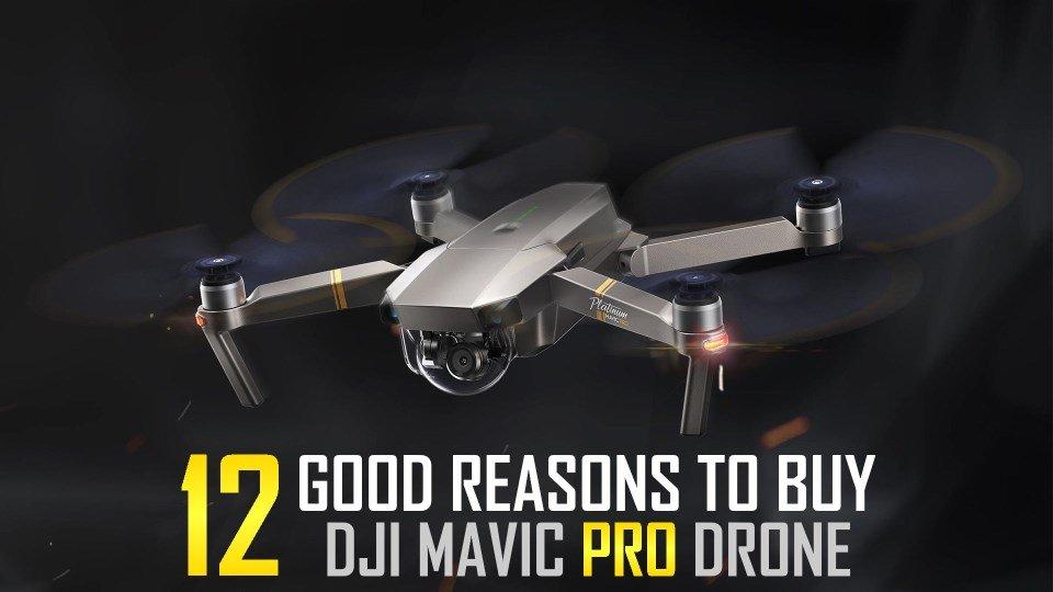 12 Amazing Reasons To Buy DJI Mavic Pro Drone
