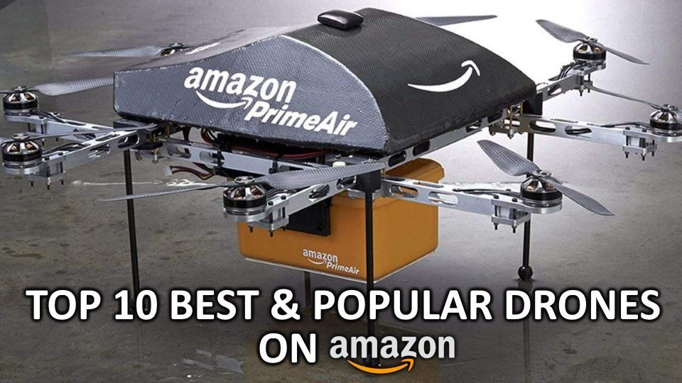 Top 10 Ranked Best and Popular Drones on Amazon
