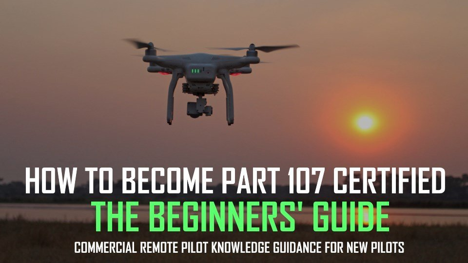 How to Become Part 107 Certified The Ultimate Beginner's Guide