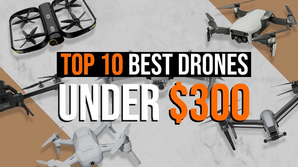 Top 10 Best Drones Under 300 The Ultimate Guide for Beginners