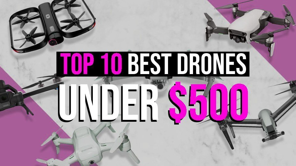 Top 10 Best Drones Under 500 The Ultimate Guide for Beginners