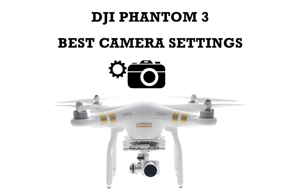 DJI Phamtom 3 Best Camera Settings
